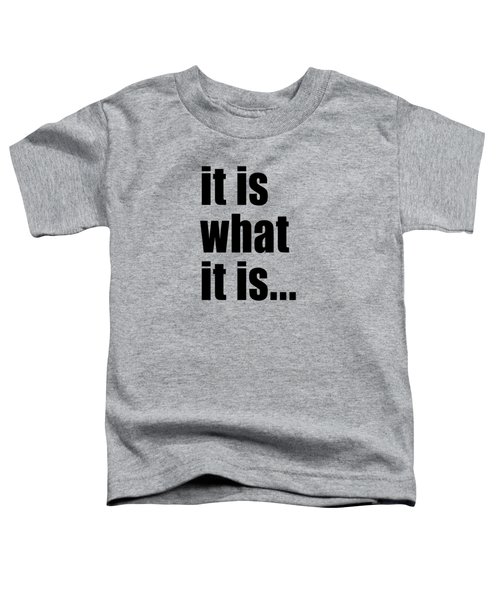 It Is What It Is On Black Text Toddler T-Shirt