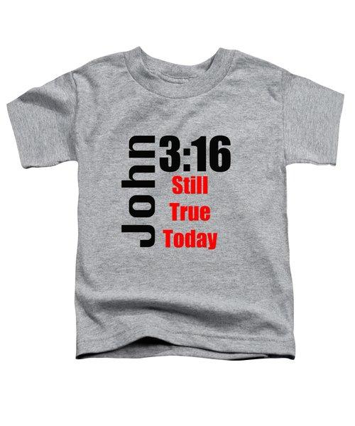 John 3 16 Till True Today Toddler T-Shirt