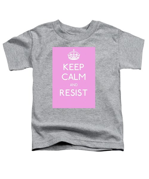 Keep Calm And Resist Toddler T-Shirt