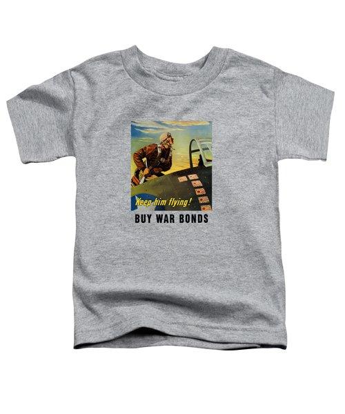 Keep Him Flying - Buy War Bonds  Toddler T-Shirt