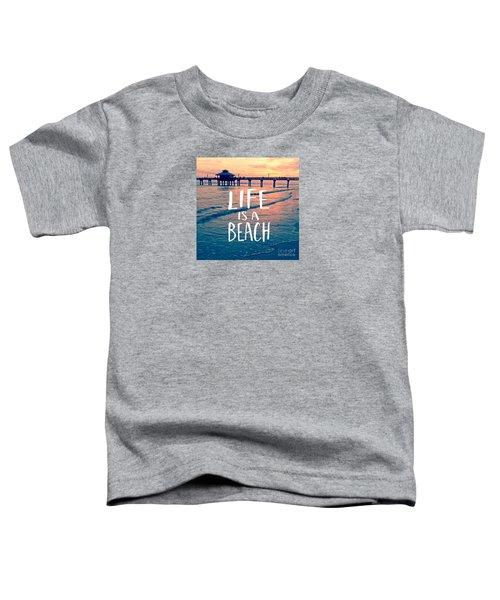 Life Is A Beach Tee Toddler T-Shirt
