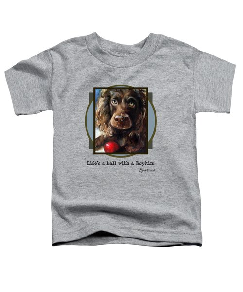 Life's A Ball With A Boykin Toddler T-Shirt