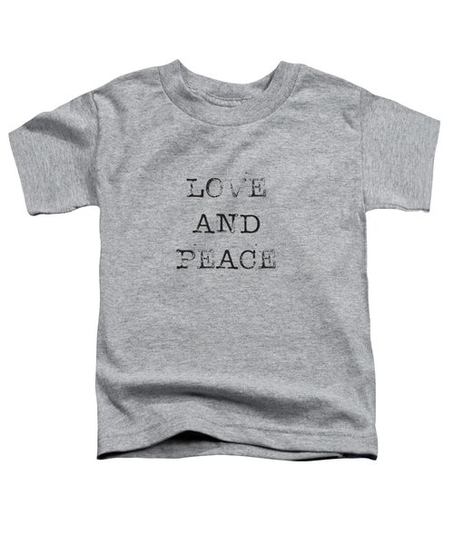 Love And Peace Toddler T-Shirt