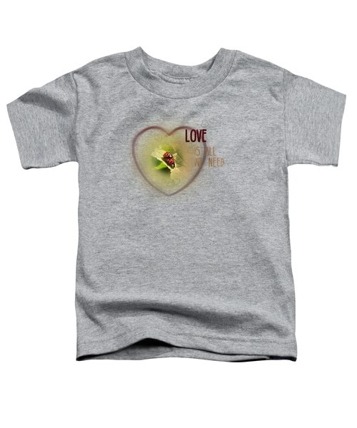 Love Is All We Need Toddler T-Shirt by Jutta Maria Pusl