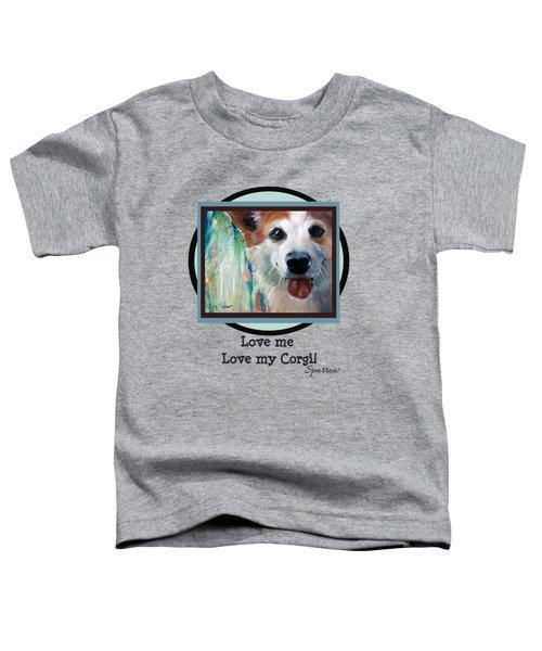 Love Me Love My Corgi Toddler T-Shirt