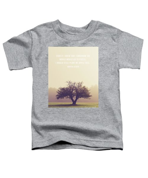 Martin Luther Apple Tree Quote Toddler T-Shirt