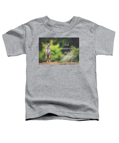 Meerkat Asking If It's The Weekend Yet Toddler T-Shirt