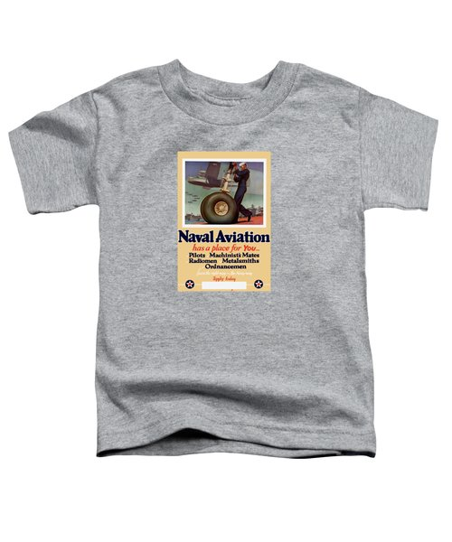 Naval Aviation Has A Place For You Toddler T-Shirt
