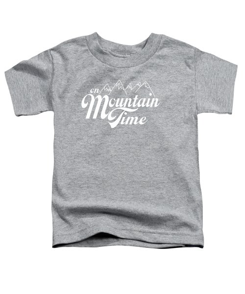 On Mountain Time Toddler T-Shirt by Heather Applegate