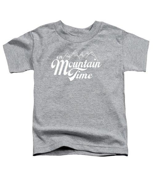 On Mountain Time Toddler T-Shirt