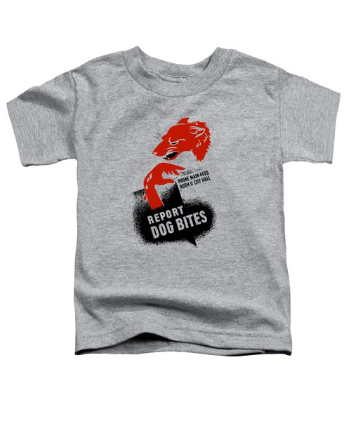 Report Dog Bites - Wpa Toddler T-Shirt