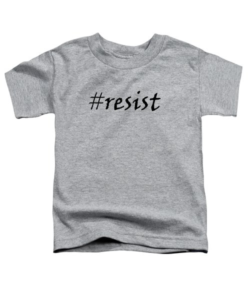 Resist Toddler T-Shirt