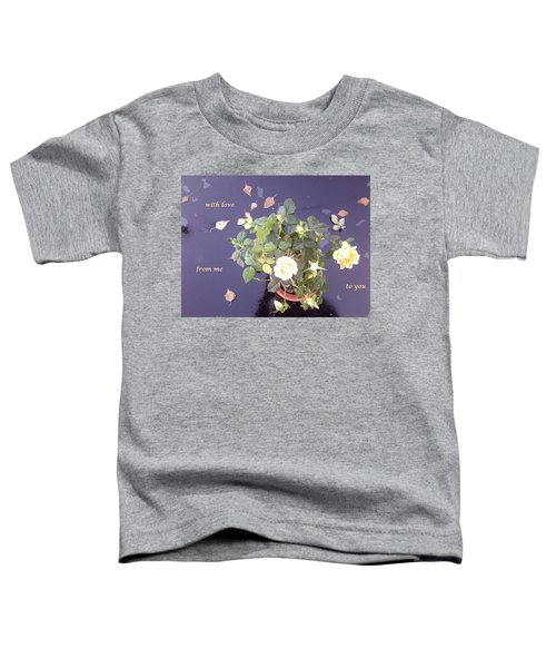 Rose On Glass Table With Loving Wishes Toddler T-Shirt