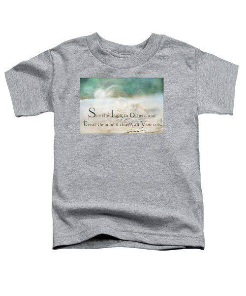See The Light In Others Toddler T-Shirt