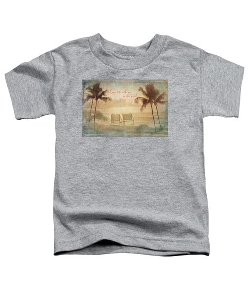 Sit With Me On The Beach Toddler T-Shirt