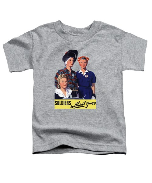 Soldiers Without Guns - Women War Workers - Ww2  Toddler T-Shirt