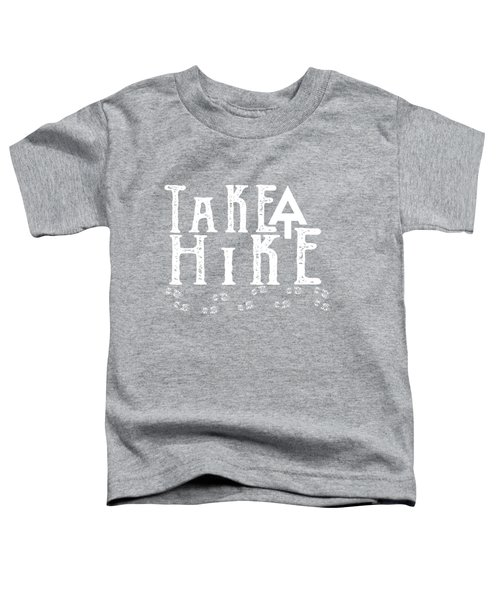 Take A Hike  Toddler T-Shirt