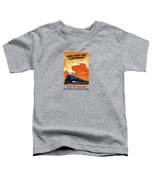 Tanks Don't Fight In Factories Toddler T-Shirt