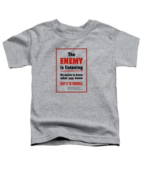 The Enemy Is Listening - Ww2 Toddler T-Shirt
