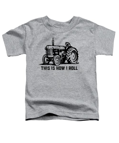 This Is How I Roll Tee Toddler T-Shirt by Edward Fielding