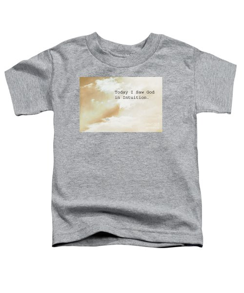 Today I Saw God In Intuition Toddler T-Shirt