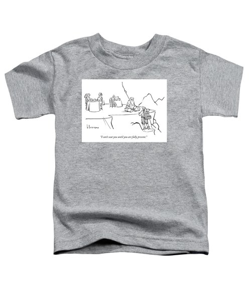 Until You Are Fully Present Toddler T-Shirt