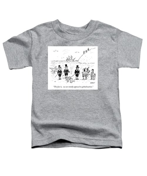 We Are Totally Opposed To Globalization Toddler T-Shirt