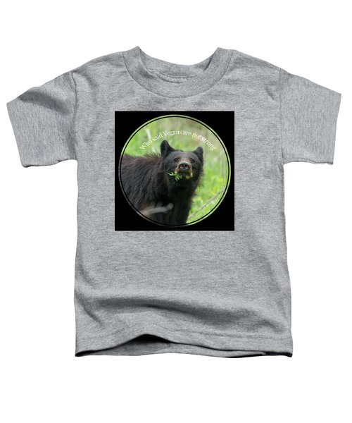 Who Said Vegans Are Not Strong Toddler T-Shirt