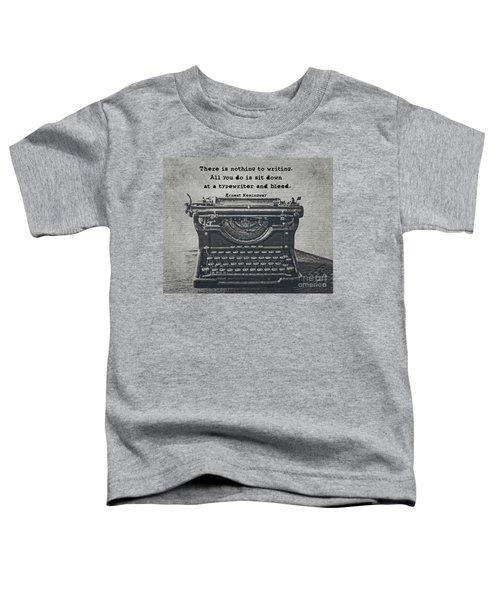 Writing According To Hemingway Toddler T-Shirt