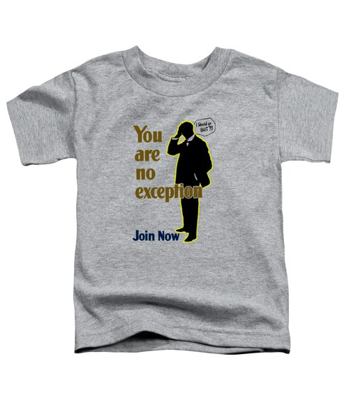 You Are No Exception - Join Now Toddler T-Shirt