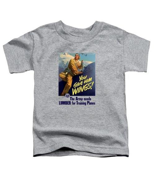 You Give Him Wings - Ww2 Toddler T-Shirt