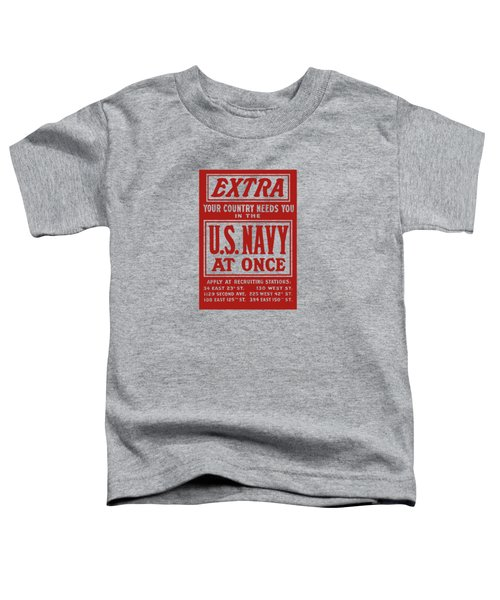 Your Country Needs You In The Us Navy Toddler T-Shirt