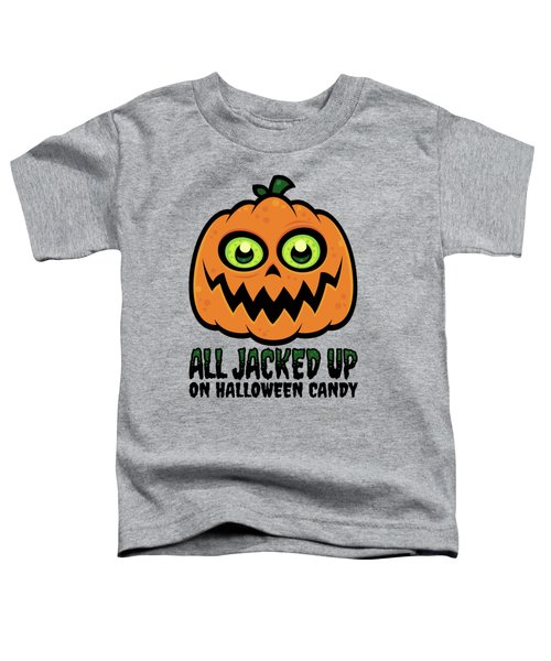 All Jacked Up On Halloween Candy Jack-o'-lantern Toddler T-Shirt