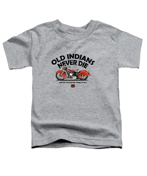 Old Indians Never Die Toddler T-Shirt