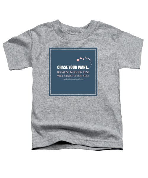 Chase Your Want... Toddler T-Shirt