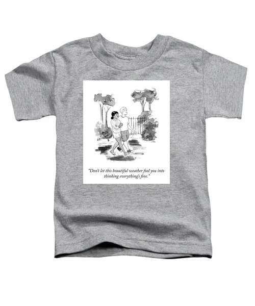 Don't Let This Weather Fool You Toddler T-Shirt
