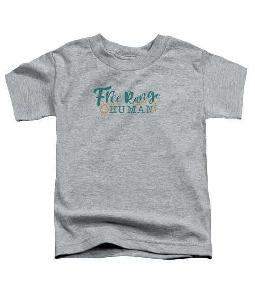 Free Range Human Toddler T-Shirt