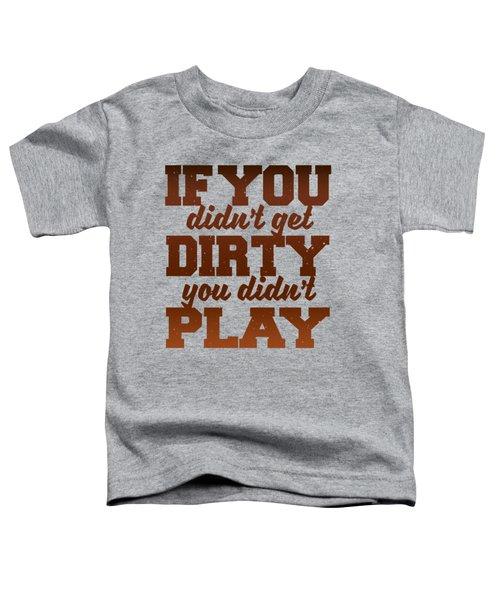 Get Dirty Toddler T-Shirt
