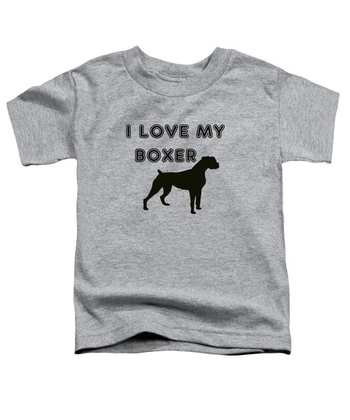 I Love My Boxer Toddler T-Shirt