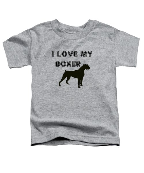 I Love My Boxer Toddler T-Shirt