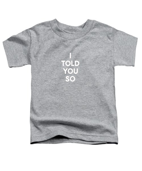 I Told You So Purple- Art By Linda Woods Toddler T-Shirt