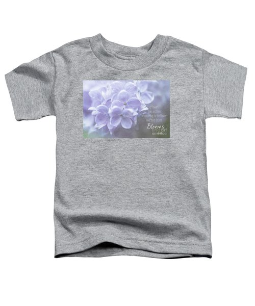 Lilac Blooms With Quote Toddler T-Shirt