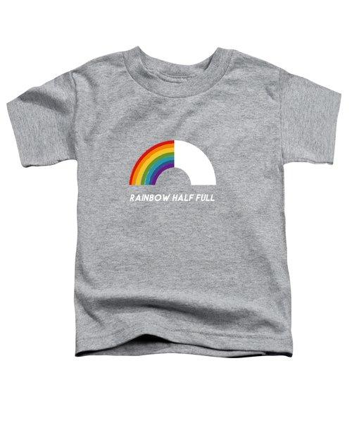 Rainbow Half Full- Art By Linda Woods Toddler T-Shirt