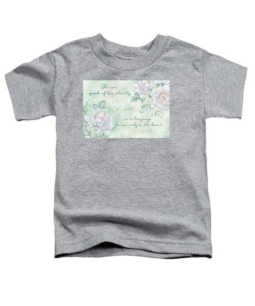 The Rose Speaks Of Love Toddler T-Shirt