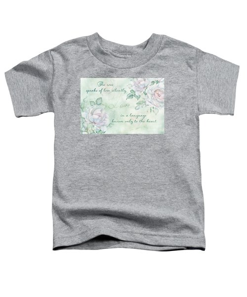 The Rose Speaks Of Love Toddler T-Shirt