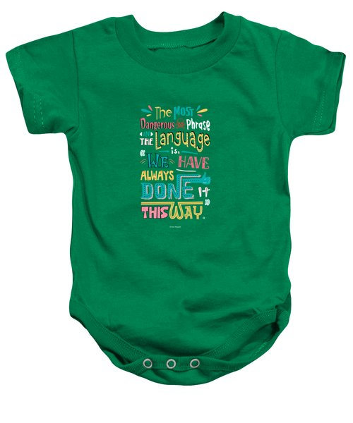 The Most Dangerous Phrase In The Language Is We Have Always Done It This Way Quotes Poster Baby Onesie by Lab No 4