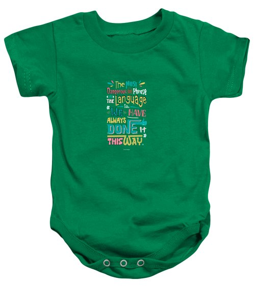 The Most Dangerous Phrase In The Language Is We Have Always Done It This Way Quotes Poster Baby Onesie