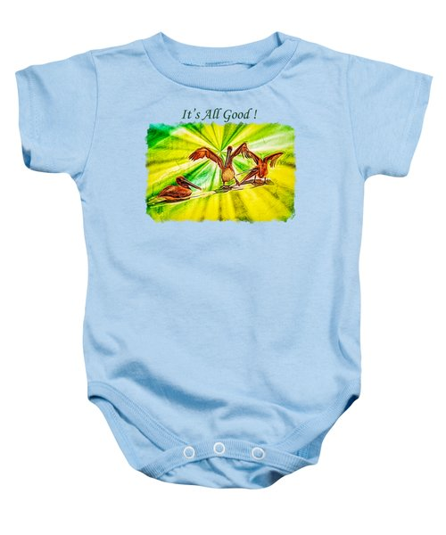 It's All Good 2 Baby Onesie by John M Bailey