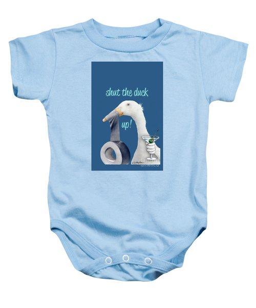 Shut The Duck Up... Baby Onesie