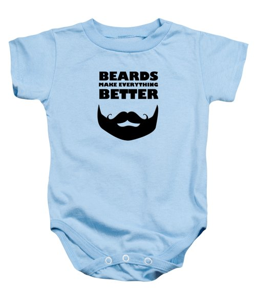 Beards Make Everything Better Baby Onesie